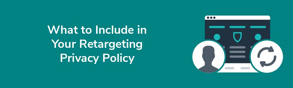 What to Include in Your Retargeting Privacy Policy