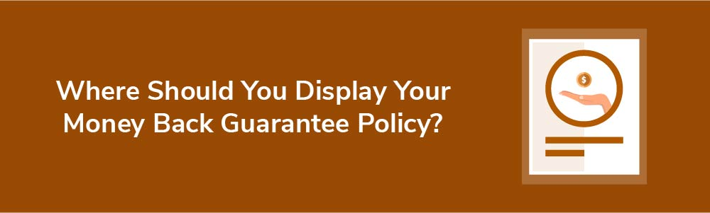 Where Should You Display Your Money Back Guarantee Policy?