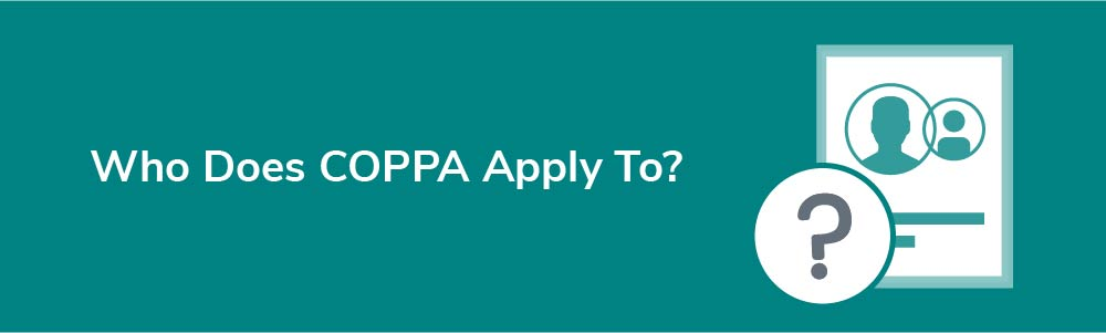 Who Does COPPA Apply To?