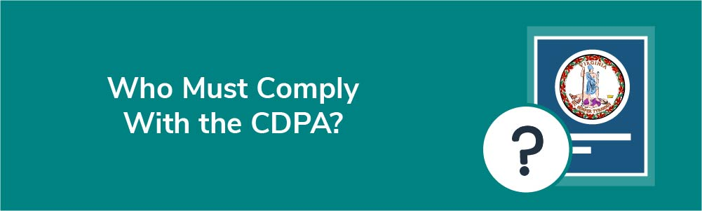 Who Must Comply With the CDPA?