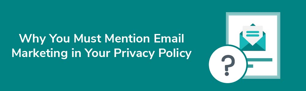 Why You Must Mention Email Marketing in Your Privacy Policy