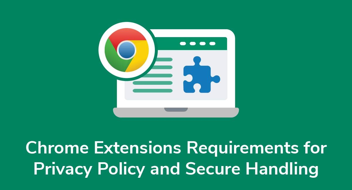 Chrome Extensions Requirements for Privacy Policy and Secure Handling