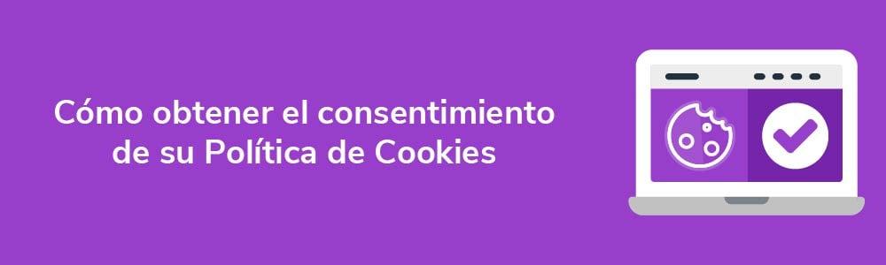 Cómo obtener el consentimiento de su Política de Cookies