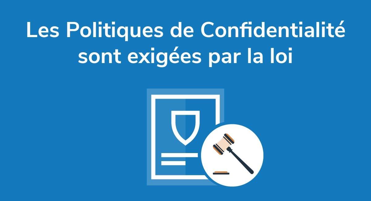 Les Politiques de Confidentialité sont exigées par la loi
