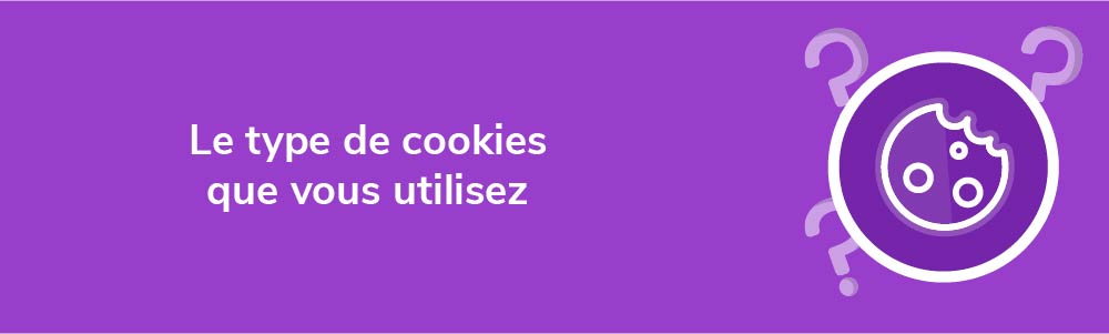 Le type de cookies que vous utilisez