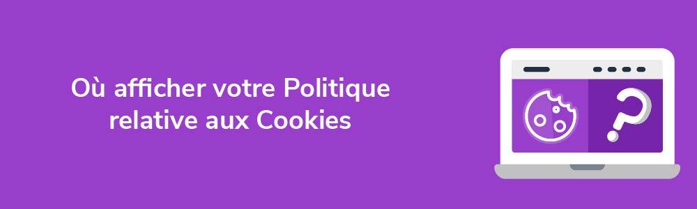 Où afficher votre Politique relative aux Cookies