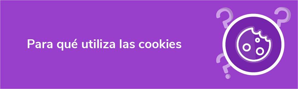 Para qué utiliza las cookies