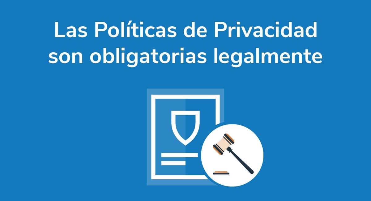 Las Políticas de Privacidad son obligatorias legalmente