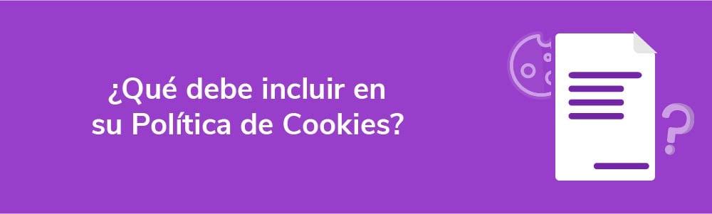 ¿Qué debe incluir en su Política de Cookies?