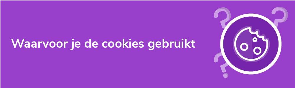 Waarvoor je de cookies gebruikt