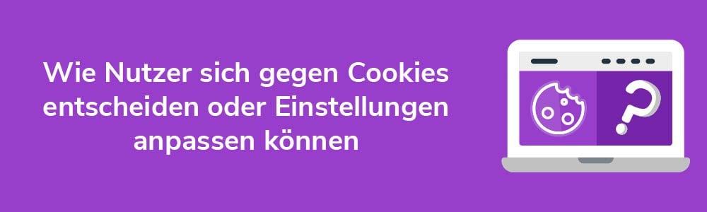 Wie Nutzer sich gegen Cookies entscheiden oder Einstellungen anpassen können