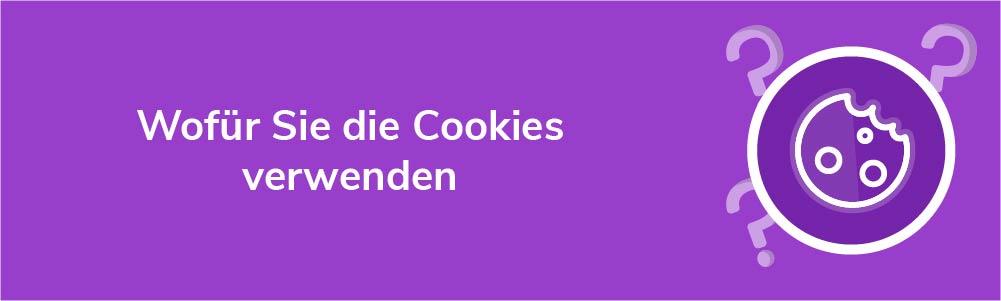Wofür Sie die Cookies verwenden