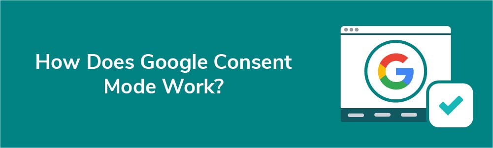How Does Google Consent Mode Work?