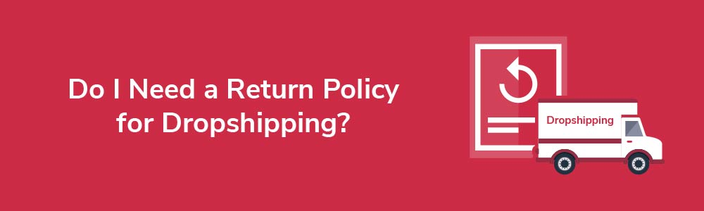 Do I Need a Return Policy for Dropshipping?