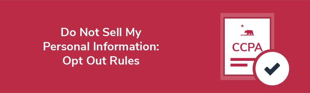 Do Not Sell My Personal Information: Opt Out Rules