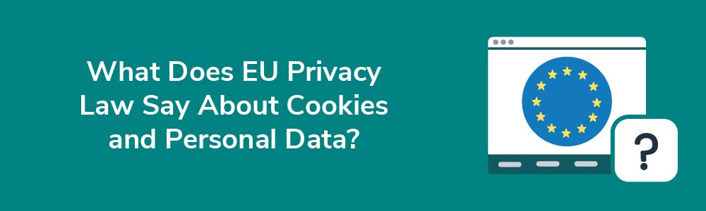 What Does EU Privacy Law Say About Cookies and Personal Data?