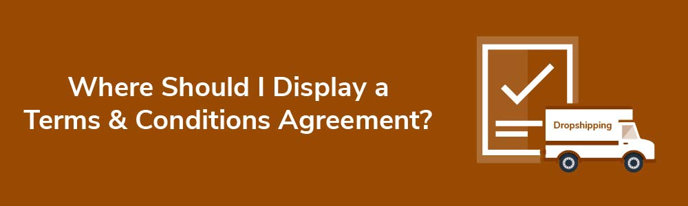 Where Should I Display a Terms and Conditions Agreement?