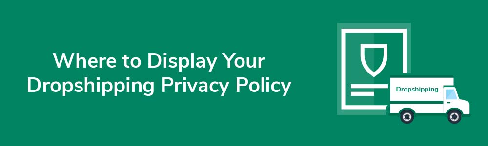 Where to Display Your Dropshipping Privacy Policy